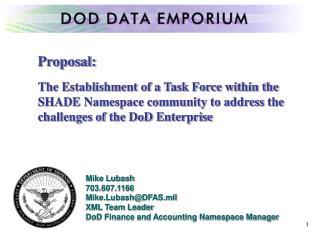 Mike Lubash 703.607.1166 Mike.Lubash@DFAS.mil XML Team Leader