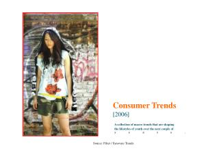 Consumer Trends [2006] A collection of macro trends that are shaping