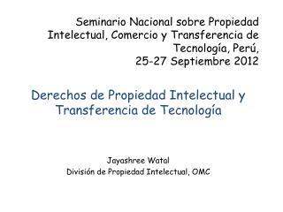 Derechos  de  Propiedad Intelectual  y  Transferencia  de  Tecnología Jayashree  Watal