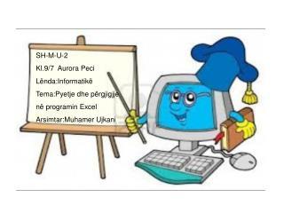 SH-M-U-2 Kl.9/7  Aurora Peci Lënda:Informatikë Tema:Pyetje dhe përgjigjje në programin Excel