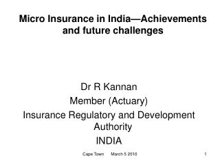 Micro Insurance in India—Achievements and future challenges Dr R Kannan Member (Actuary)