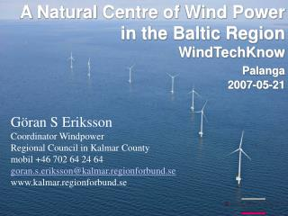 A  Natural  Centre of Wind Power in the Baltic Region WindTechKnow Palanga  2007-05-21