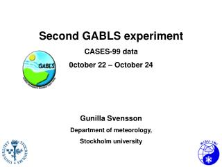 Second  GABLS experiment CASES-99 data 0ctober 22 – October 24 Gunilla Svensson