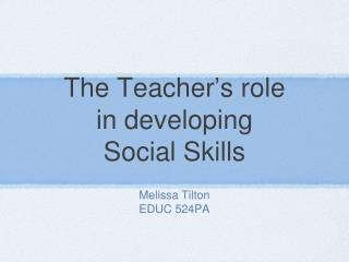 The Teacher � s role in developing  Social Skills