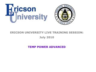 ERICSON UNIVERSITY LIVE TRAINING SESSION:         July 2010 TEMP POWER ADVANCED
