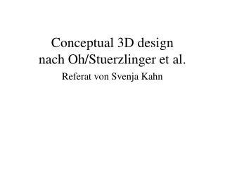 Conceptual 3D design nach Oh/Stuerzlinger et al. Referat von Svenja Kahn