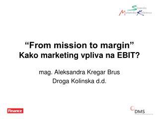 """""""From mission to margin"""" Kako marketing vpliva na EBIT?"""