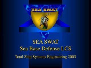 SEA SWAT Sea Base Defense LCS