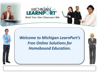 Welcome to Michigan LearnPort's  Free Online Solutions for Homebound Education.