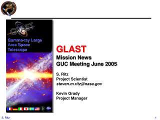 GLAST Mission News GUC Meeting June 2005 S. Ritz Project Scientist steven.m.ritz@nasa