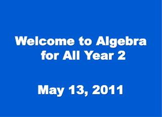 Welcome to Algebra for All Year 2 May 13,  2011