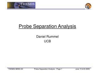 Probe Separation Analysis Daniel Rummel UCB