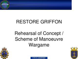 RESTORE GRIFFON Rehearsal of Concept /  Scheme of Manoeuvre Wargame