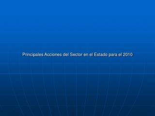 Principales Acciones del Sector en el Estado para el 2010