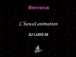 L'hawaï animation