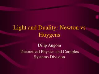 Light and Duality: Newton vs Huygens