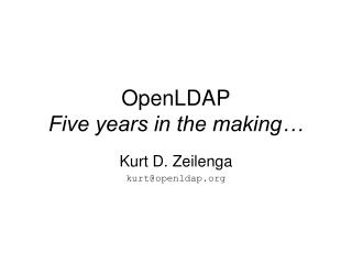 OpenLDAP Five years in the making…