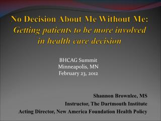 BHCAG Summit Minneapolis, MN February 23, 2012 Shannon Brownlee, MS