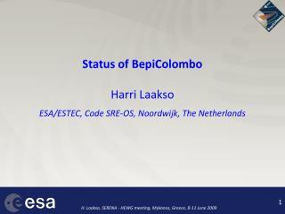 Status of BepiColombo Harri Laakso ESA/ESTEC, Code SRE-OS, Noordwijk, The Netherlands