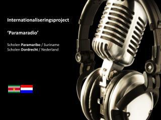 Internationaliseringsproject ' Paramaradio ' Scholen  Paramaribo  / Suriname