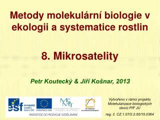 Metody molekulární biologie v ekologii a systematice rostlin 8 .  Mikrosatelity