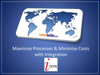 Maximise Processes  Minimise Costs with Integration