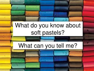 What do you know about soft pastels?