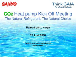 CO 2 Heat pump Kick Off Meeting The Natural Refrigerant, The Natural Choice