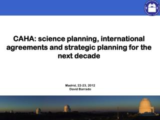 CAHA:  science planning ,  international agreements  and  strategic planning for the next decade