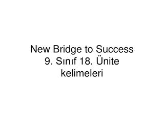 New Bridge to Success 9. S?n?f 18. �nite kelimeleri