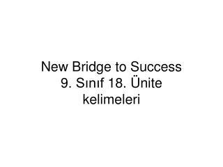New Bridge to Success 9. Sınıf 18. Ünite kelimeleri