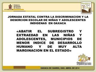 OAXACA DE JUAREZ, OAX. ABRIL DE  2014