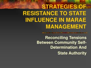 STRATEGIES OF RESISTANCE TO STATE INFLUENCE IN MARAE MANAGEMENT