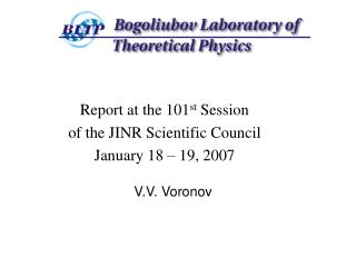 Report at the 101 st  Session  of the JINR Scientific Council January 18 – 19, 2007