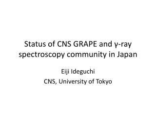 Status of CNS GRAPE and γ-ray spectroscopy community in Japan