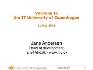 Velcome to  the IT University of Copenhagen 11 Maj 2005