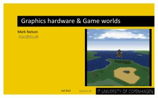 Graphics hardware & Game worlds
