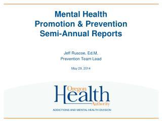 Mental Health Promotion & Prevention  Semi-Annual Reports