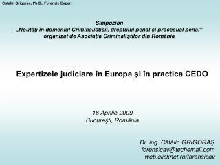 Expertizele judiciare în Europa şi în practica CEDO 16 Aprilie 2009 Bucure şti, România