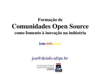 Formação de Comunidades Open Source  como fomento à inovação na indústria ( em três atos)