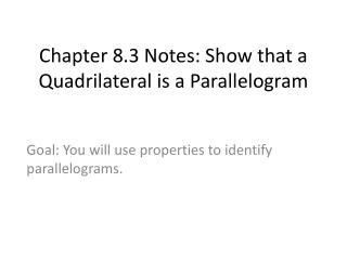 Chapter 8.3 Notes: Show that a Quadrilateral is a Parallelogram