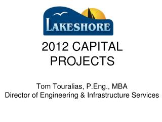 Tom Touralias, P.Eng., MBA Director of Engineering & Infrastructure Services