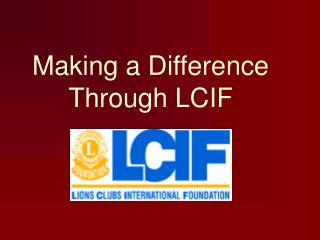 Making a Difference Through LCIF