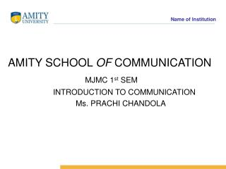 AMITY SCHOOL  OF  COMMUNICATION MJMC 1 st  SEM 			INTRODUCTION TO COMMUNICATION