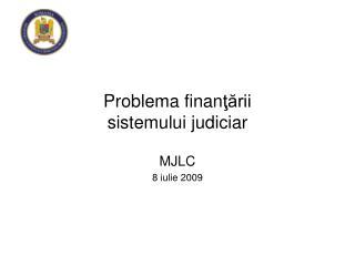 Problema finan ţării sistemului judiciar