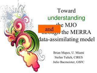 Toward  understanding  the MJO  through the MERRA  data-assimilating model