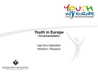 Youth in Europe  - Forvarnarverkefni -