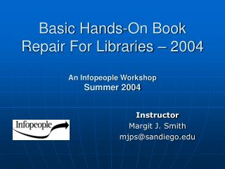 B asic Hands-On Book Repair For Libraries – 2004 An Infopeople Workshop Summer 2004