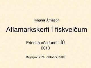 Ragnar Árnason Aflamarkskerfi í fiskveiðum
