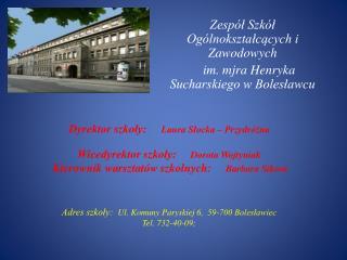 Zespół Szkół Ogólnokształcących i Zawodowych     im.  mjra  Henryka Sucharskiego w Bolesławcu